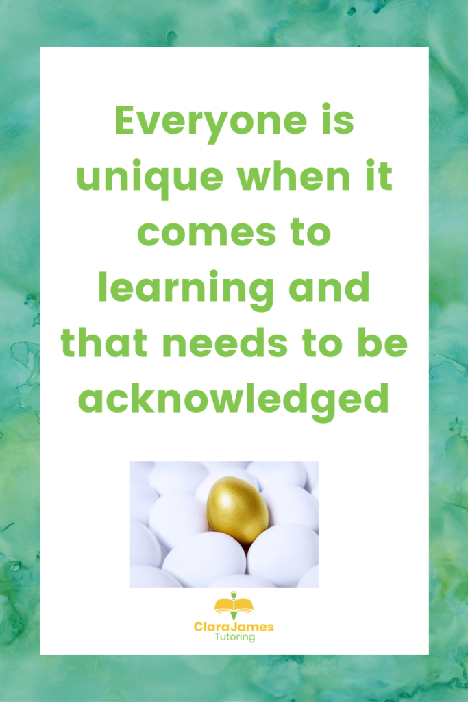 Everyone is unique in learning, and that needs to be acknowledged