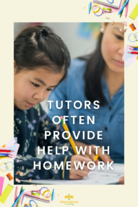 In answer to what tutors do, they often provide help with homework