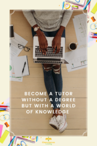 Can I become a tutor if I don't have a degree but I have a lot of knowledge about a subject?