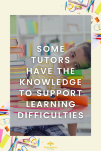 Some tutors are able to support those who experience a difficulty in learning