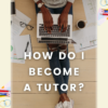 What you need to know to become a tutor