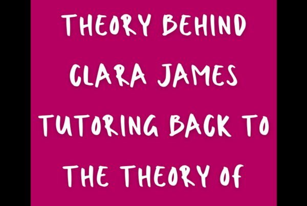 Relating the educational theory behind Clara James Tutoring