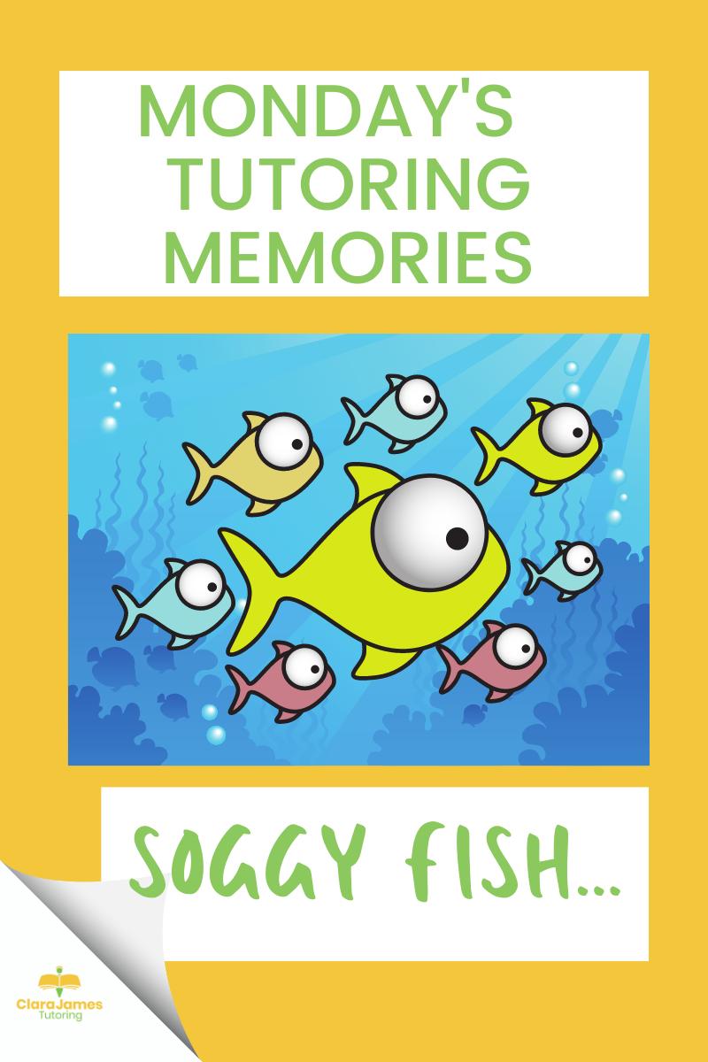 Monday's Tutoring Memories – Soggy Fish