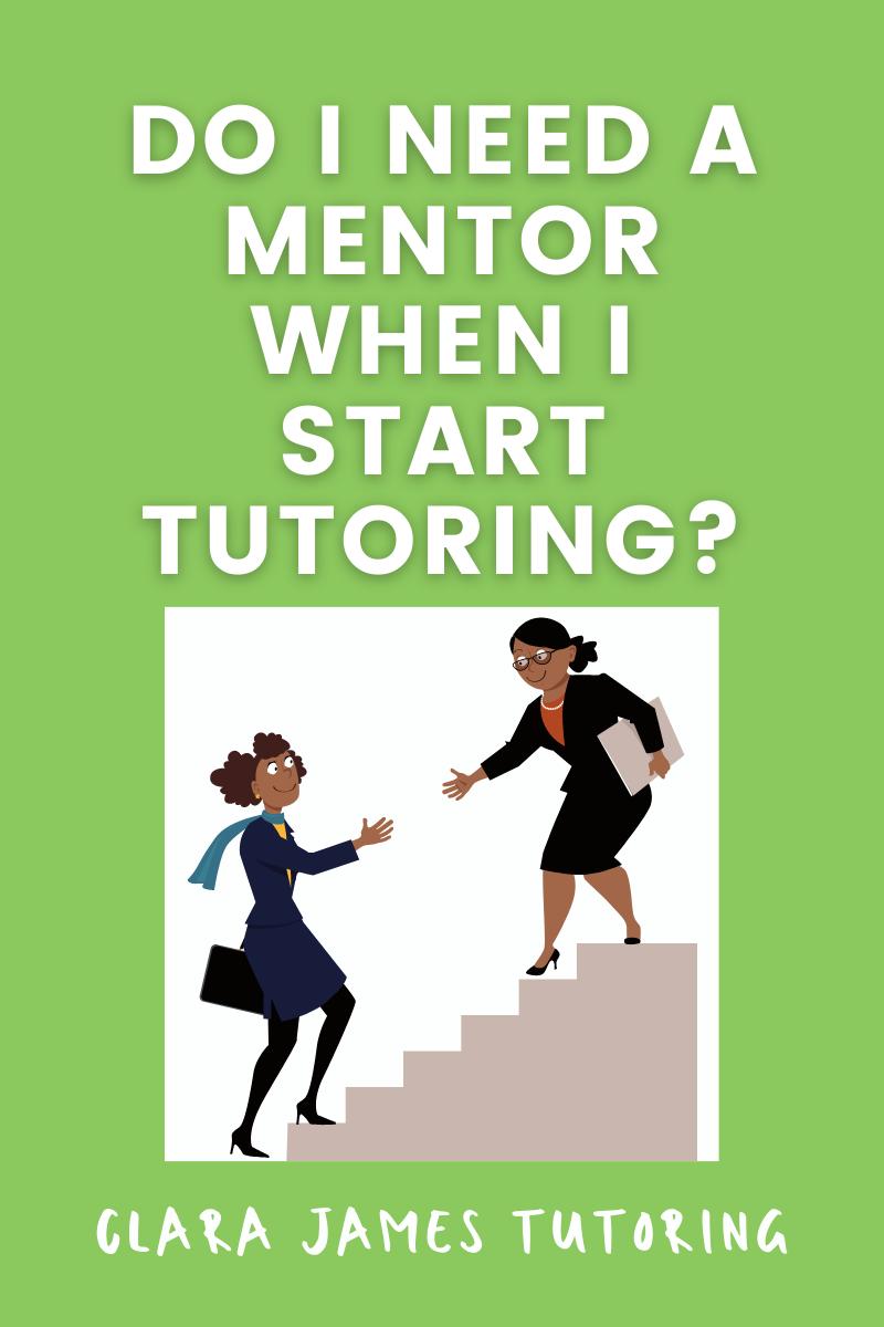 Do I need a mentor when I start tutoring?